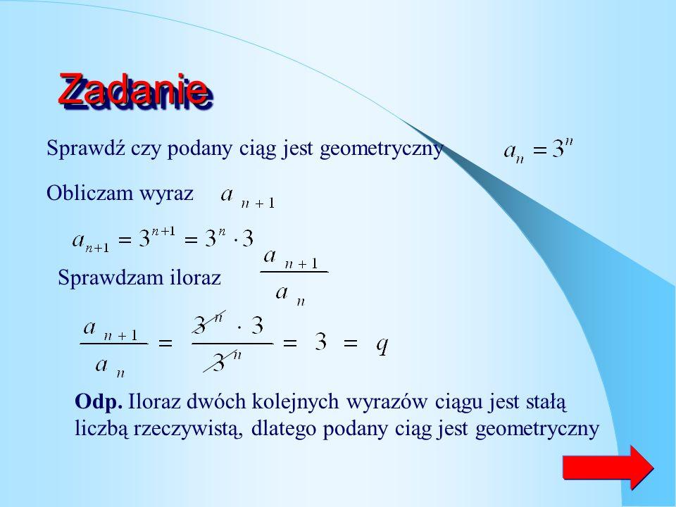 Definicja ciągu geometrycznego Ciąg ( ) nazywamy geometrycznym wtedy i tylko wtedy, gdy jest on co najmniej trzy wyrazowy, i którego każdy wyraz, pocz