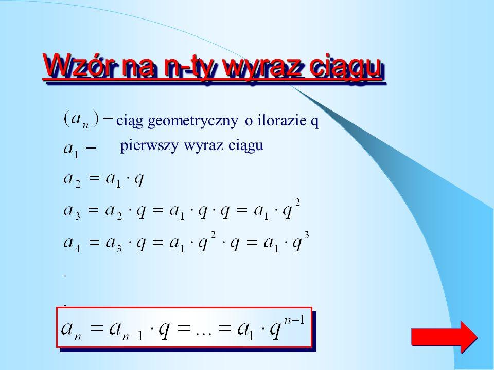 ZadanieZadanie Sprawdź czy podany ciąg jest geometryczny Obliczam wyraz Sprawdzam iloraz Odp. Iloraz dwóch kolejnych wyrazów ciągu jest stałą liczbą r