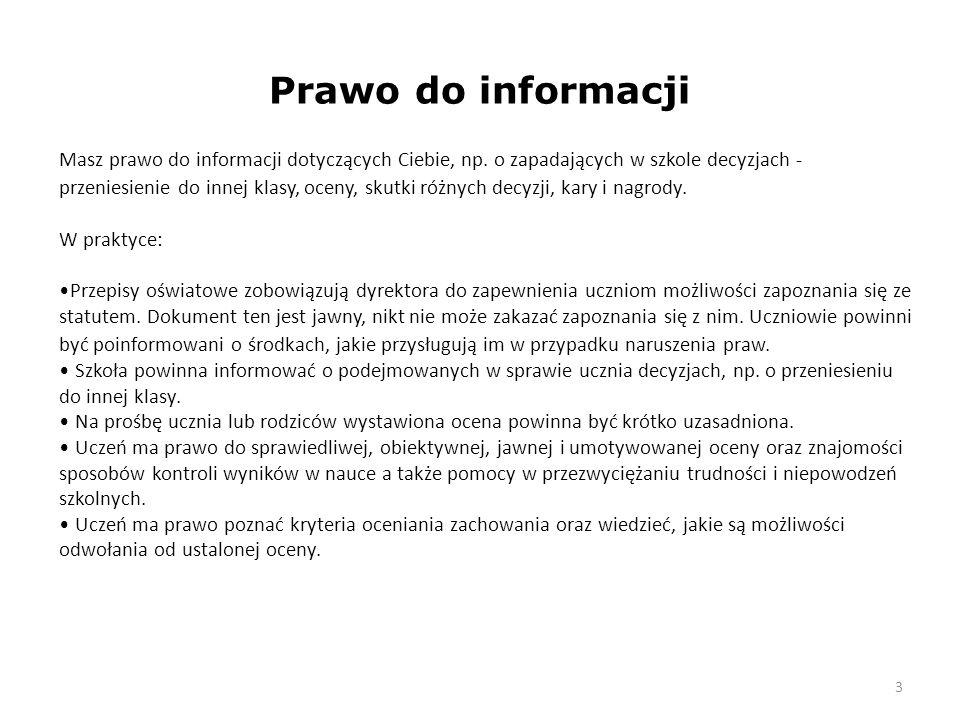 3 Prawo do informacji Masz prawo do informacji dotyczących Ciebie, np. o zapadających w szkole decyzjach - przeniesienie do innej klasy, oceny, skutki