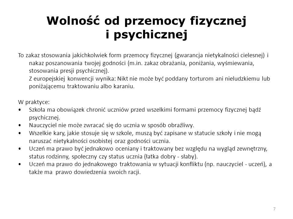 7 Wolność od przemocy fizycznej i psychicznej To zakaz stosowania jakichkolwiek form przemocy fizycznej (gwarancja nietykalności cielesnej) i nakaz po