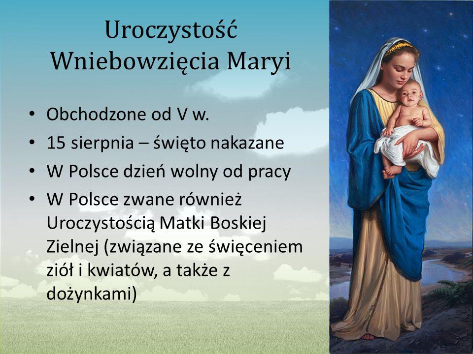 Uroczystość Wniebowzięcia Maryi Obchodzone od V w. 15 sierpnia – święto nakazane W Polsce dzień wolny od pracy W Polsce zwane również Uroczystością Ma