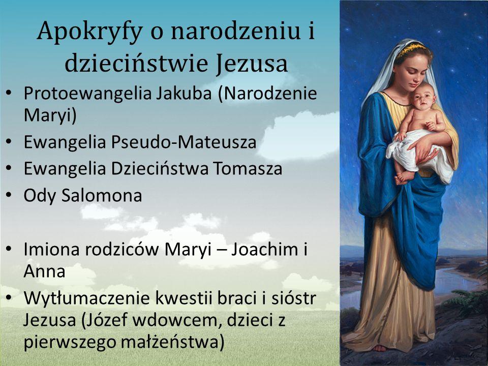 Apokryfy o narodzeniu i dzieciństwie Jezusa Protoewangelia Jakuba (Narodzenie Maryi) Ewangelia Pseudo-Mateusza Ewangelia Dzieciństwa Tomasza Ody Salom