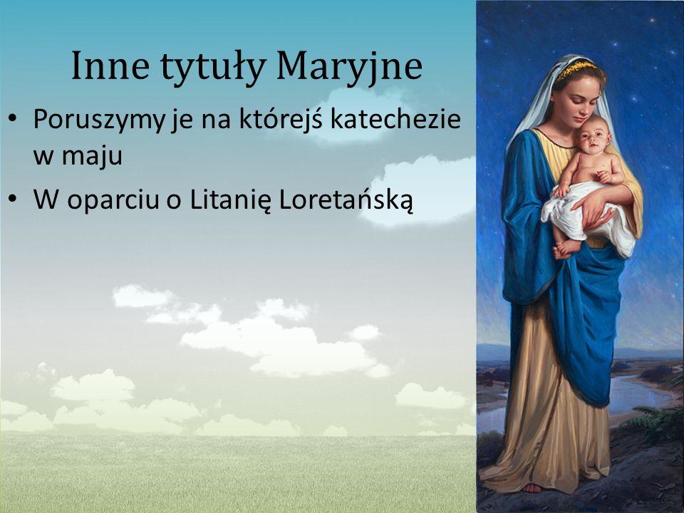 Inne tytuły Maryjne Poruszymy je na którejś katechezie w maju W oparciu o Litanię Loretańską