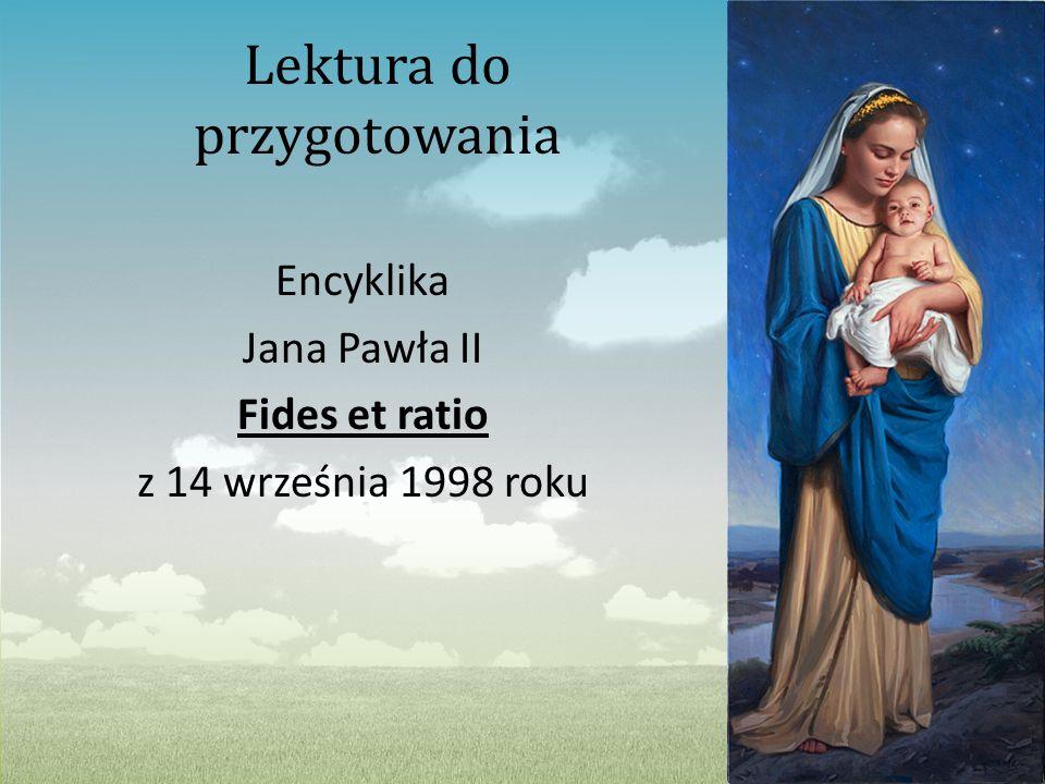 Lektura do przygotowania Encyklika Jana Pawła II Fides et ratio z 14 września 1998 roku