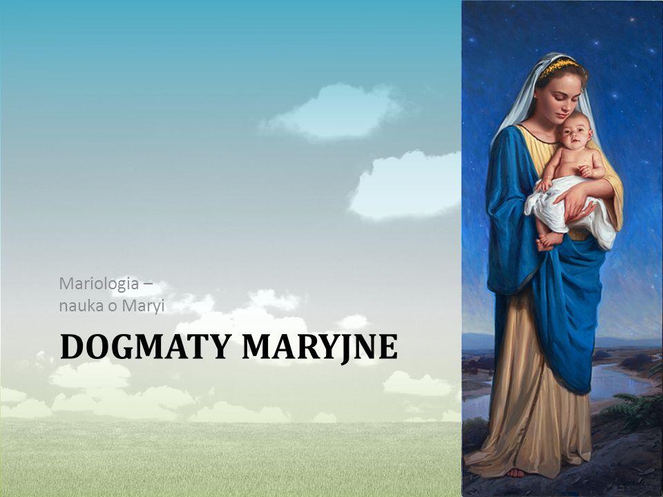 DOGMATY MARYJNE Mariologia – nauka o Maryi