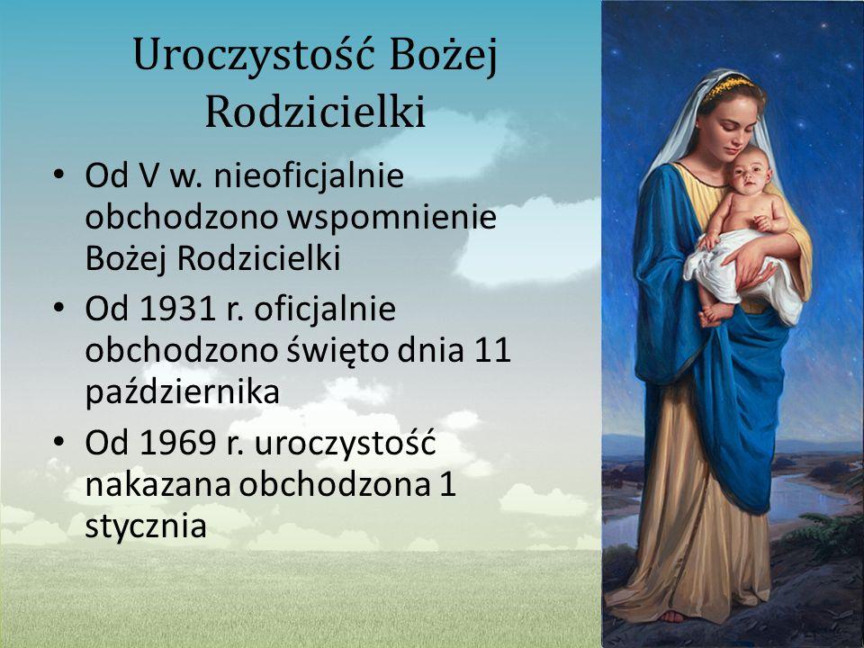 Uroczystość Bożej Rodzicielki Od V w. nieoficjalnie obchodzono wspomnienie Bożej Rodzicielki Od 1931 r. oficjalnie obchodzono święto dnia 11 październ