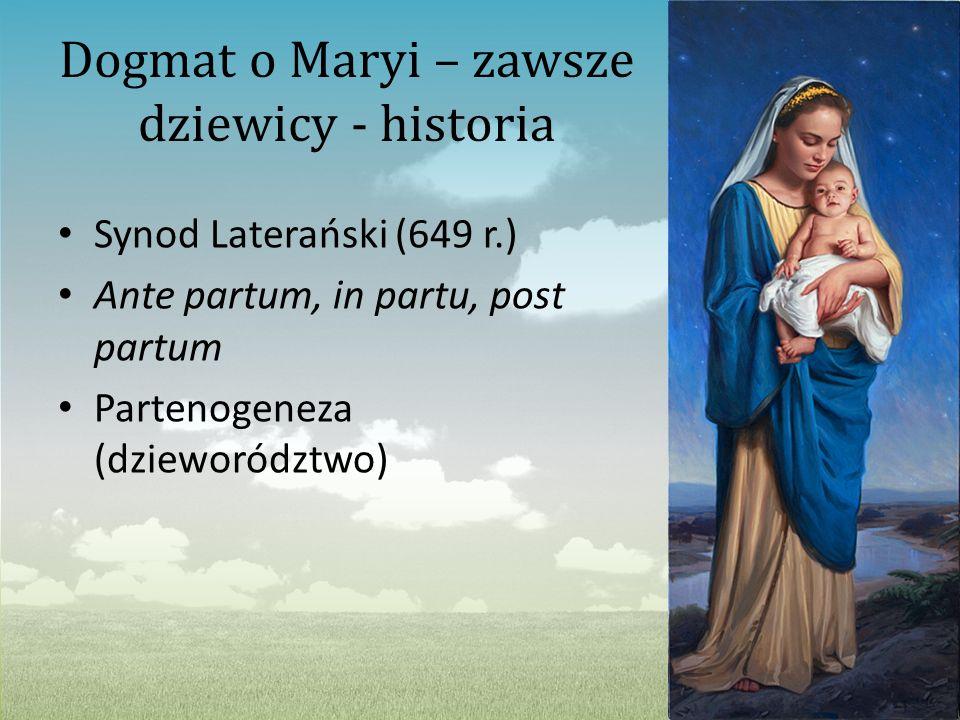 Dogmat o Maryi – zawsze dziewicy - historia Synod Laterański (649 r.) Ante partum, in partu, post partum Partenogeneza (dzieworództwo)