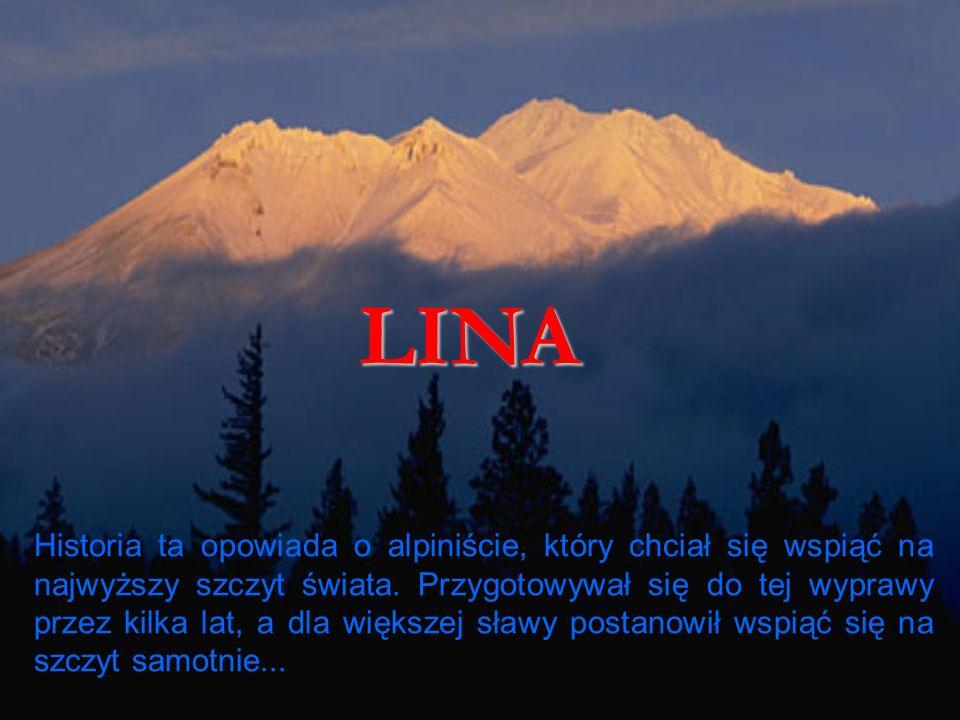 LINA Historia ta opowiada o alpiniście, który chciał się wspiąć na najwyższy szczyt świata.