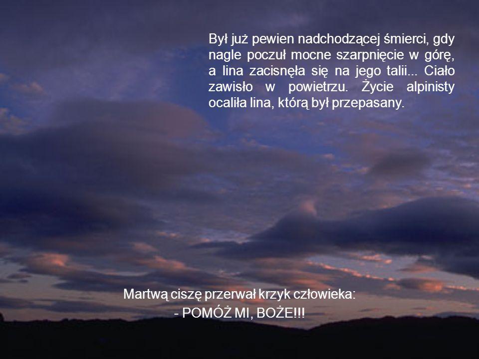Martwą ciszę przerwał krzyk człowieka: - POMÓŻ MI, BOŻE!!.