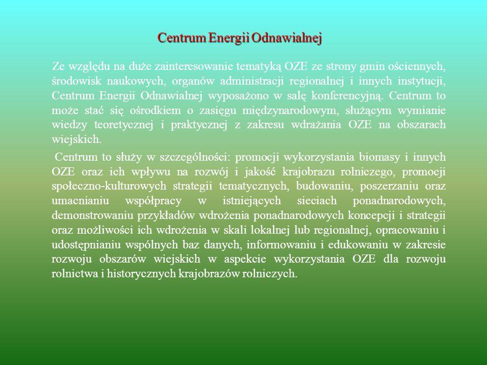Centrum Energii Odnawialnej Ze względu na duże zainteresowanie tematyką OZE ze strony gmin ościennych, środowisk naukowych, organów administracji regi