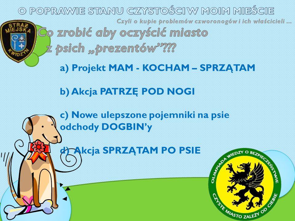 a) Projekt MAM - KOCHAM – SPRZĄTAM b) Akcja PATRZĘ POD NOGI c) Nowe ulepszone pojemniki na psie odchody DOGBINy d) Akcja SPRZĄTAM PO PSIE