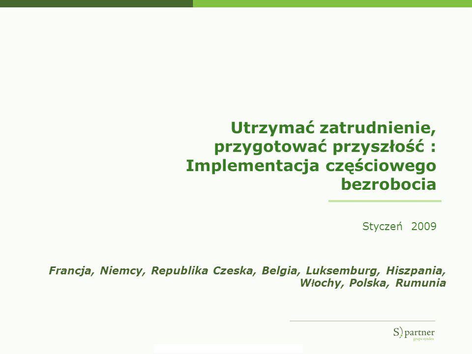 Utrzymać zatrudnienie, przygotować przyszłość : Implementacja częściowego bezrobocia Styczeń 2009 Francja, Niemcy, Republika Czeska, Belgia, Luksembur