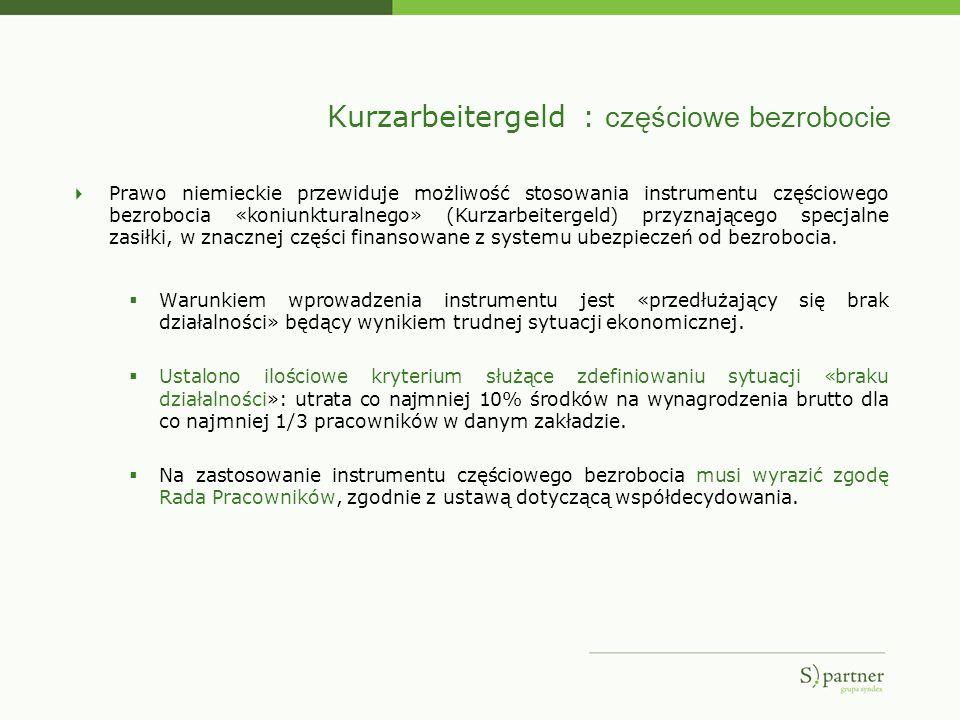 Kurzarbeitergeld : częściowe bezrobocie Prawo niemieckie przewiduje możliwość stosowania instrumentu częściowego bezrobocia «koniunkturalnego» (Kurzar
