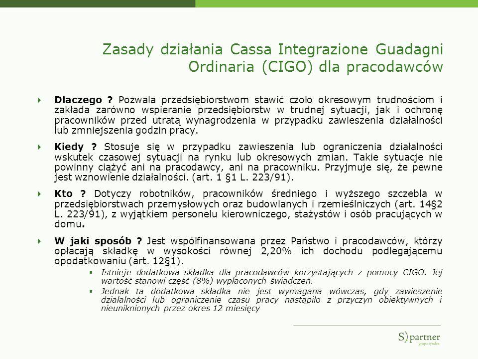 Zasady działania Cassa Integrazione Guadagni Ordinaria (CIGO) dla pracodawców Dlaczego ? Pozwala przedsiębiorstwom stawić czoło okresowym trudnościom