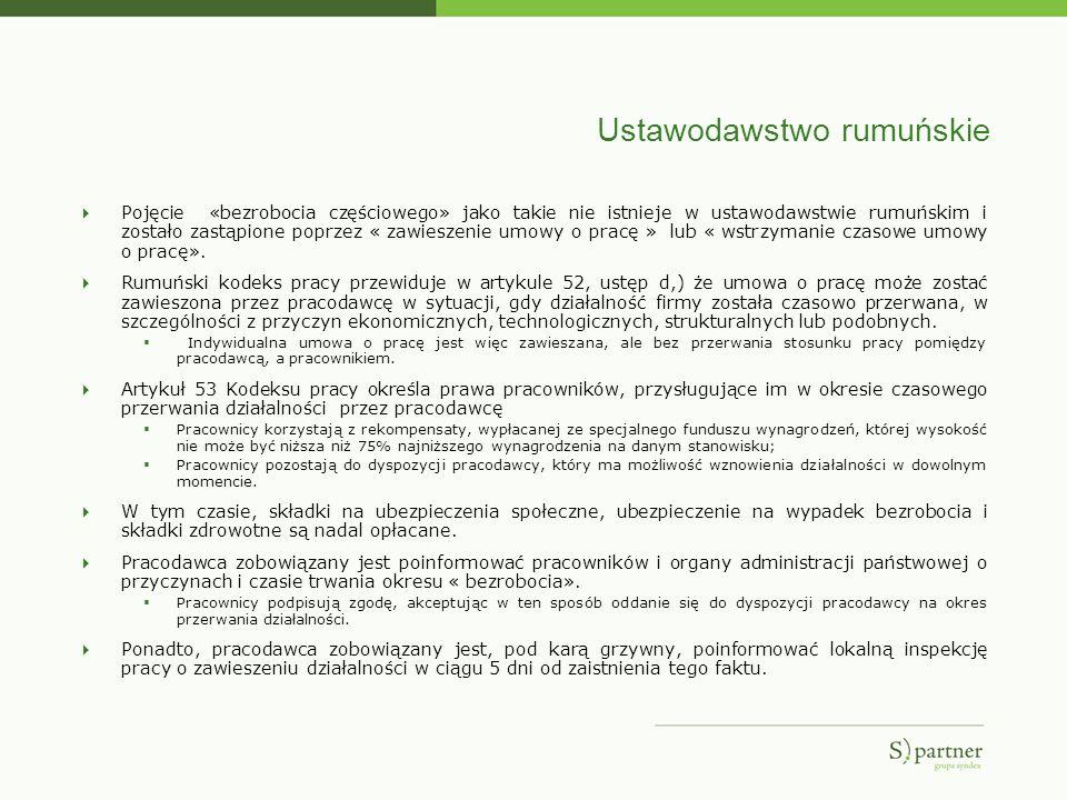 Ustawodawstwo rumuńskie Pojęcie «bezrobocia częściowego» jako takie nie istnieje w ustawodawstwie rumuńskim i zostało zastąpione poprzez « zawieszenie