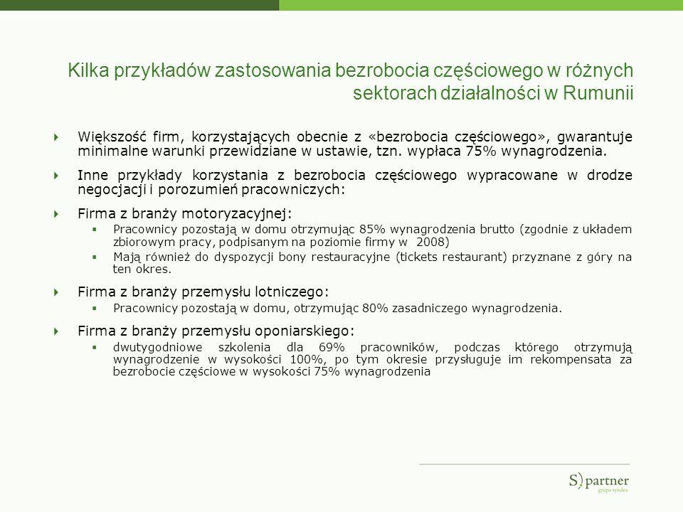 Kilka przykładów zastosowania bezrobocia częściowego w różnych sektorach działalności w Rumunii Większość firm, korzystających obecnie z «bezrobocia c
