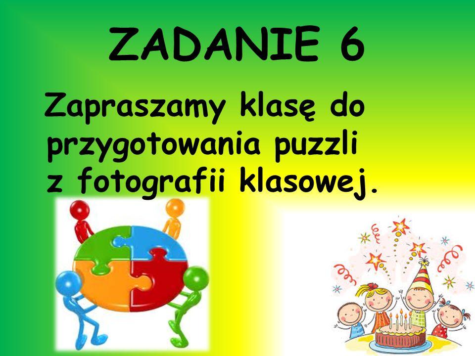 ZADANIE 6 Zapraszamy klasę do przygotowania puzzli z fotografii klasowej.