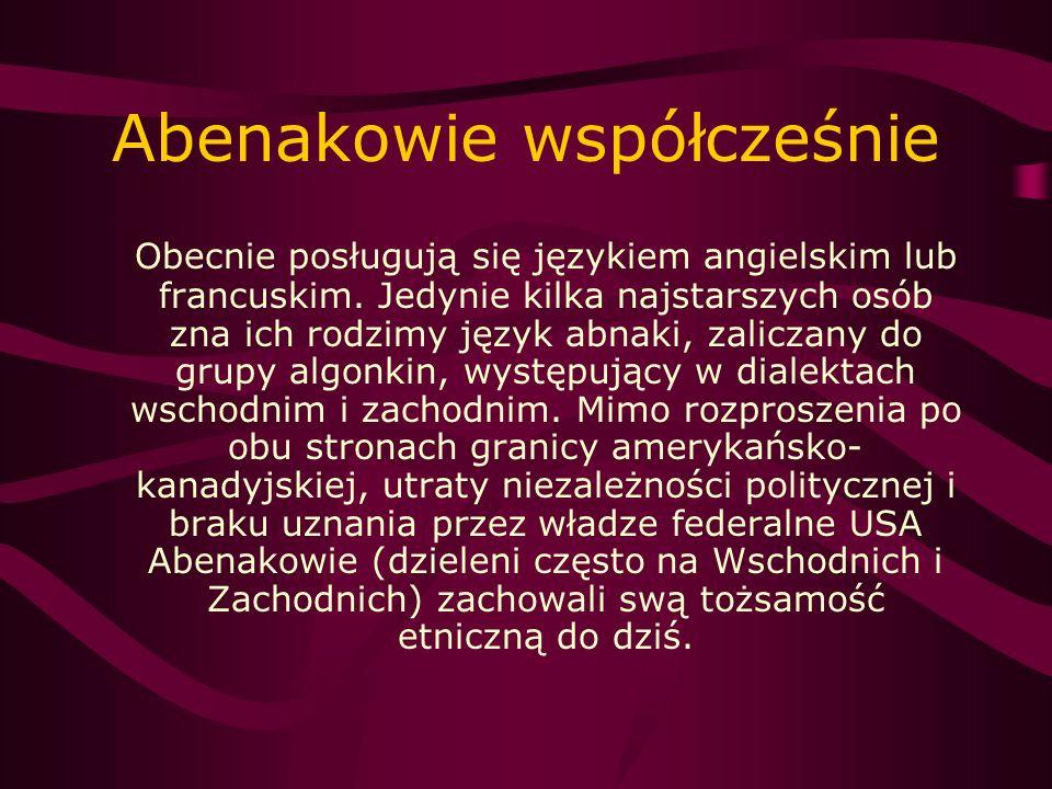 Abenakowie współcześnie Obecnie posługują się językiem angielskim lub francuskim. Jedynie kilka najstarszych osób zna ich rodzimy język abnaki, zalicz