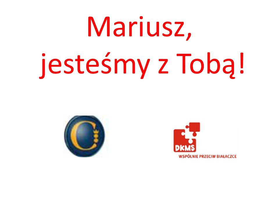 Mariusz, jesteśmy z Tobą!