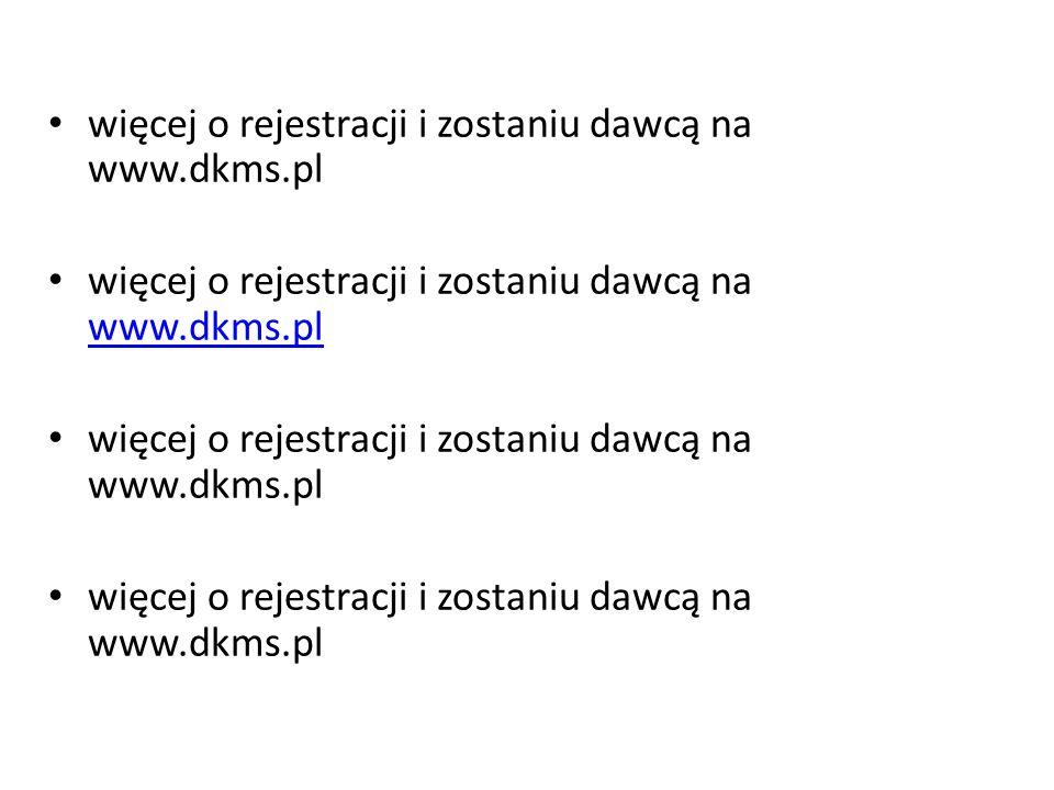 więcej o rejestracji i zostaniu dawcą na www.dkms.pl www.dkms.pl więcej o rejestracji i zostaniu dawcą na www.dkms.pl