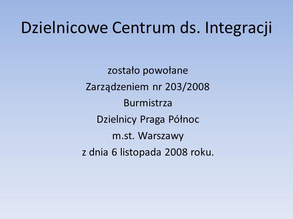 Dzielnicowe Centrum ds. Integracji zostało powołane Zarządzeniem nr 203/2008 Burmistrza Dzielnicy Praga Północ m.st. Warszawy z dnia 6 listopada 2008