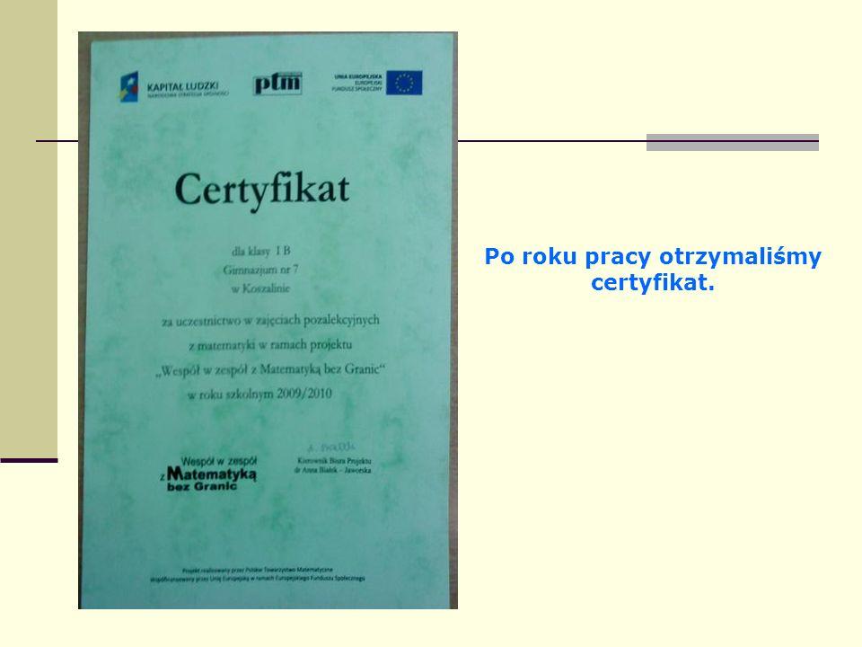 Po roku pracy otrzymaliśmy certyfikat.