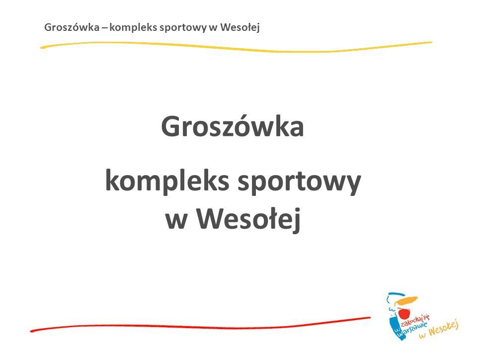 Groszówka – kompleks sportowy w Wesołej Groszówka kompleks sportowy w Wesołej