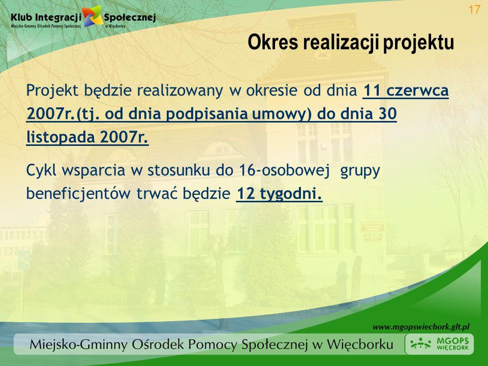 Okres realizacji projektu 17 Projekt będzie realizowany w okresie od dnia 11 czerwca 2007r.(tj. od dnia podpisania umowy) do dnia 30 listopada 2007r.