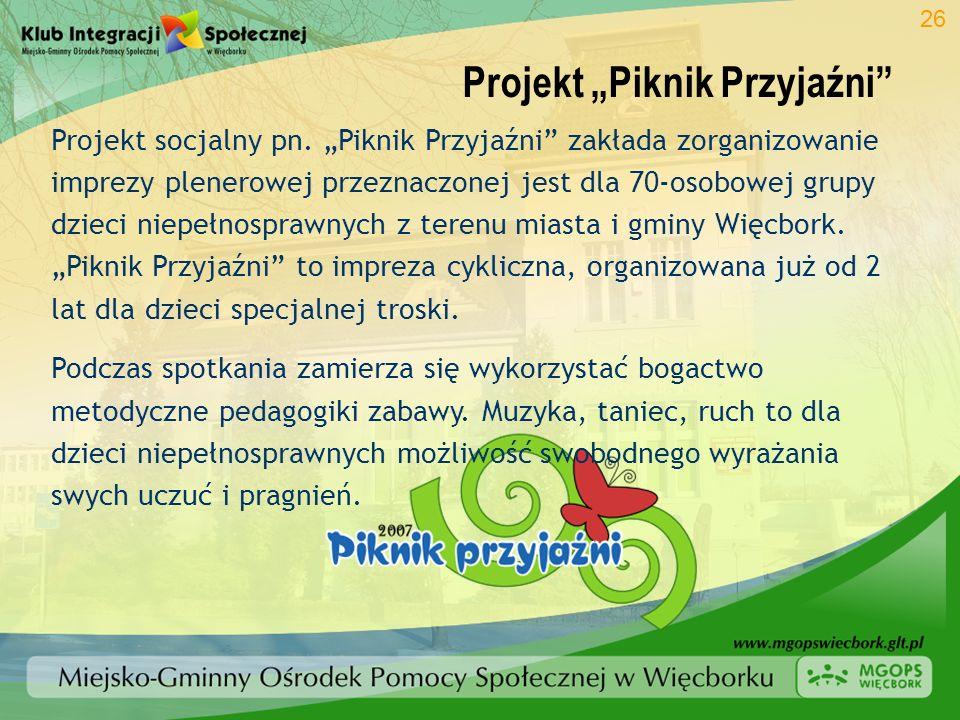 Projekt Piknik Przyjaźni 26 Projekt socjalny pn. Piknik Przyjaźni zakłada zorganizowanie imprezy plenerowej przeznaczonej jest dla 70-osobowej grupy d