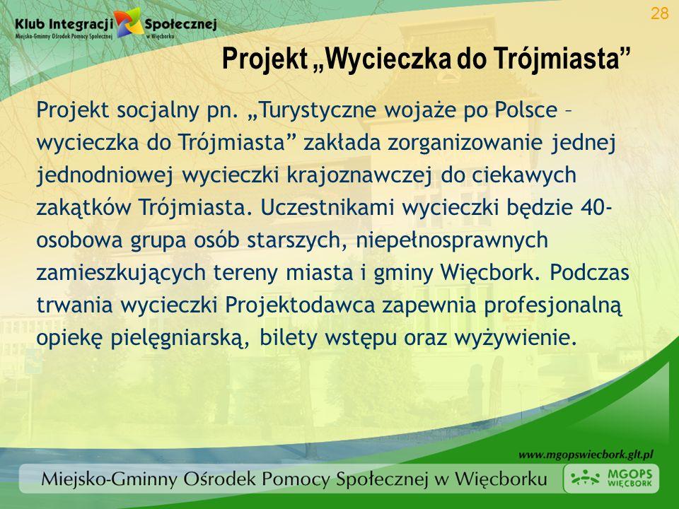 Projekt Wycieczka do Trójmiasta 28 Projekt socjalny pn. Turystyczne wojaże po Polsce – wycieczka do Trójmiasta zakłada zorganizowanie jednej jednodnio