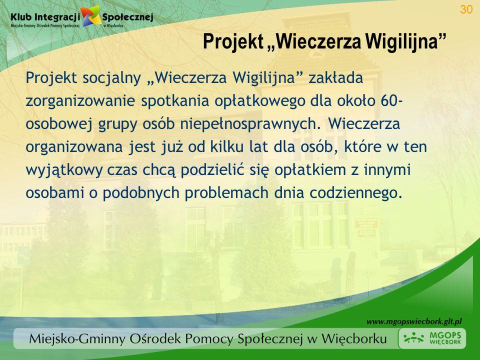 Projekt Wieczerza Wigilijna 30 Projekt socjalny Wieczerza Wigilijna zakłada zorganizowanie spotkania opłatkowego dla około 60- osobowej grupy osób nie