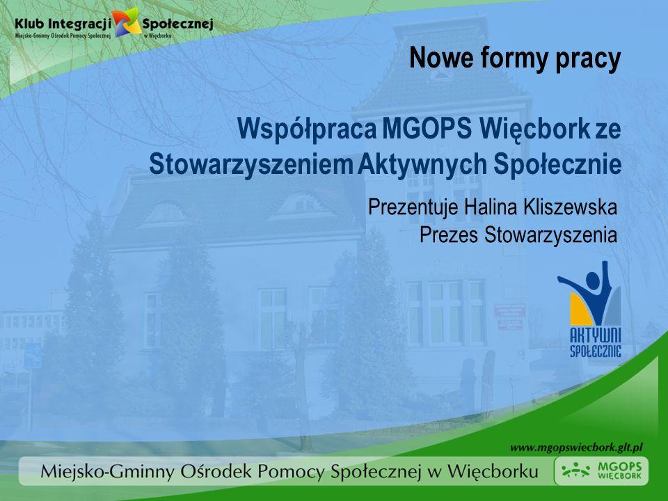 Nowe formy pracy Współpraca MGOPS Więcbork ze Stowarzyszeniem Aktywnych Społecznie Prezentuje Halina Kliszewska Prezes Stowarzyszenia