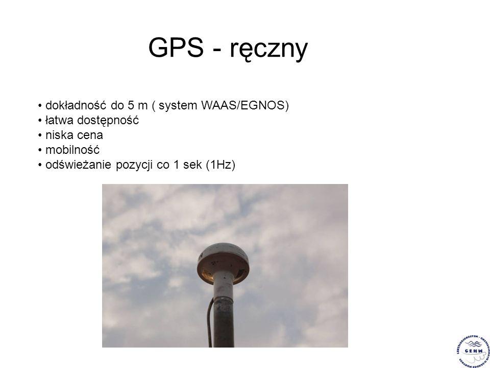 GPS - ręczny dokładność do 5 m ( system WAAS/EGNOS) łatwa dostępność niska cena mobilność odświeżanie pozycji co 1 sek (1Hz)