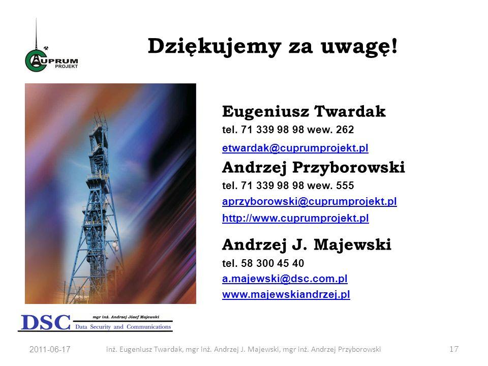 2011-06-17inż. Eugeniusz Twardak, mgr inż. Andrzej J. Majewski, mgr inż. Andrzej Przyborowski17 Dziękujemy za uwagę! Eugeniusz Twardak tel. 71 339 98