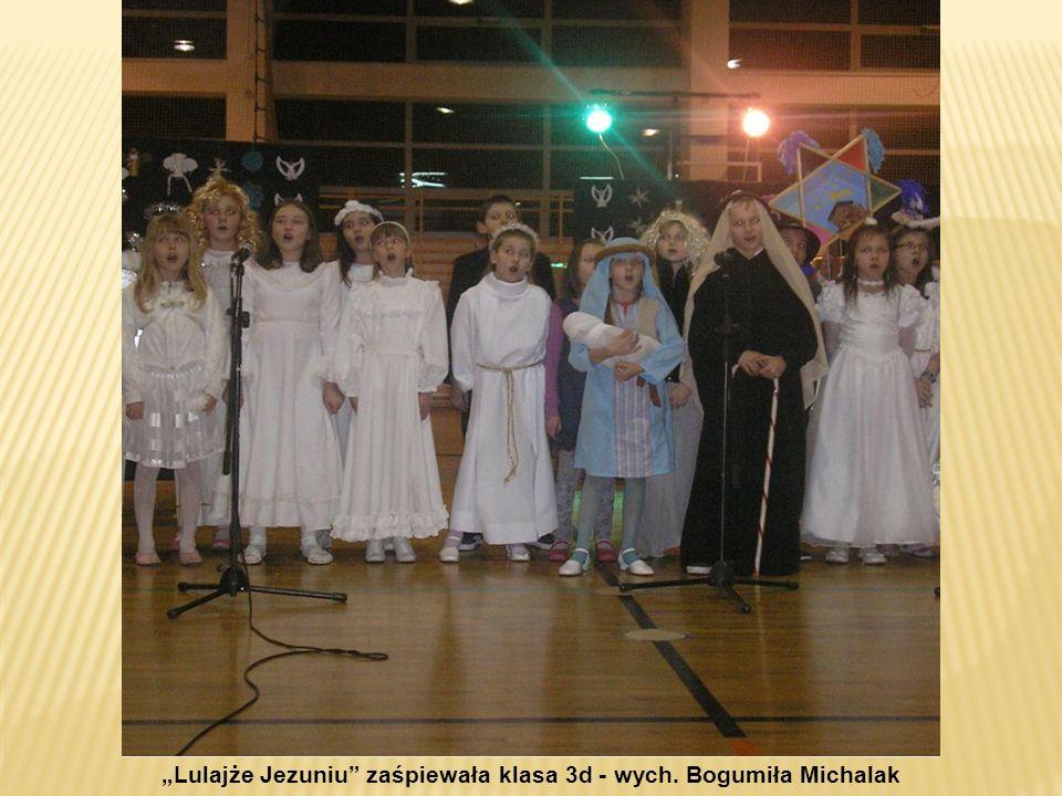 Lulajże Jezuniu zaśpiewała klasa 3d - wych. Bogumiła Michalak