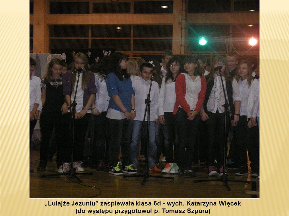 Lulajże Jezuniu zaśpiewała klasa 6d - wych. Katarzyna Więcek (do występu przygotował p. Tomasz Szpura)