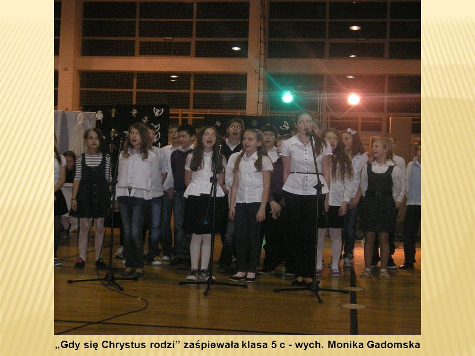 Gdy się Chrystus rodzi zaśpiewała klasa 5 c - wych. Monika Gadomska