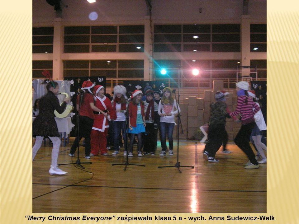 Merry Christmas Everyone zaśpiewała klasa 5 a - wych. Anna Sudewicz-Welk