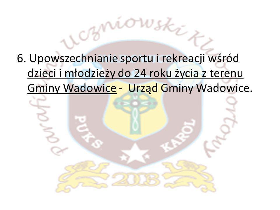 6. Upowszechnianie sportu i rekreacji wśród dzieci i młodzieży do 24 roku życia z terenu Gminy Wadowice - Urząd Gminy Wadowice.