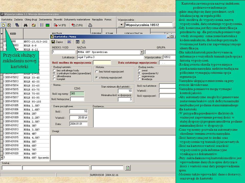 Przycisk służący zakładaniu nowej kartoteki Kartoteka zawiera poza nazwą i indeksem podstawowe informacje: -gdzie znajduje się dany przedmiot, czyli l