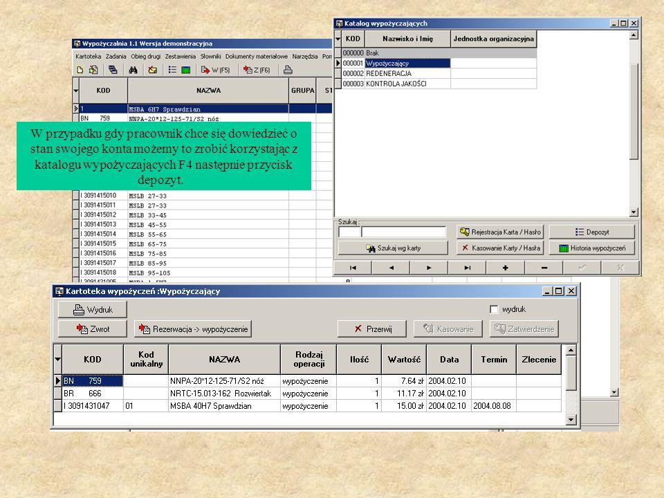 W przypadku gdy pracownik chce się dowiedzieć o stan swojego konta możemy to zrobić korzystając z katalogu wypożyczających F4 następnie przycisk depoz