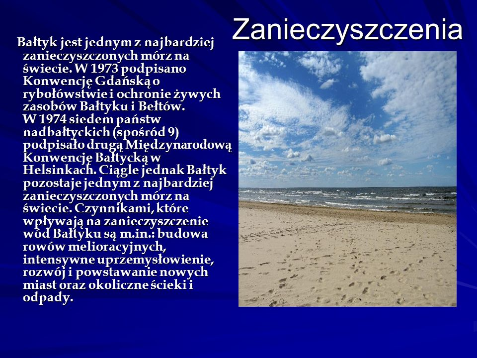 Zanieczyszczenia Bałtyk jest jednym z najbardziej zanieczyszczonych mórz na świecie. W 1973 podpisano Konwencję Gdańską o rybołówstwie i ochronie żywy