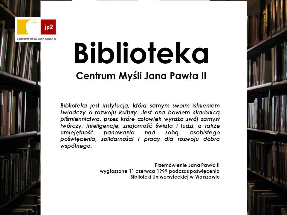 Biblioteka Centrum Myśli Jana Pawła II Biblioteka jest instytucją, która samym swoim istnieniem świadczy o rozwoju kultury.