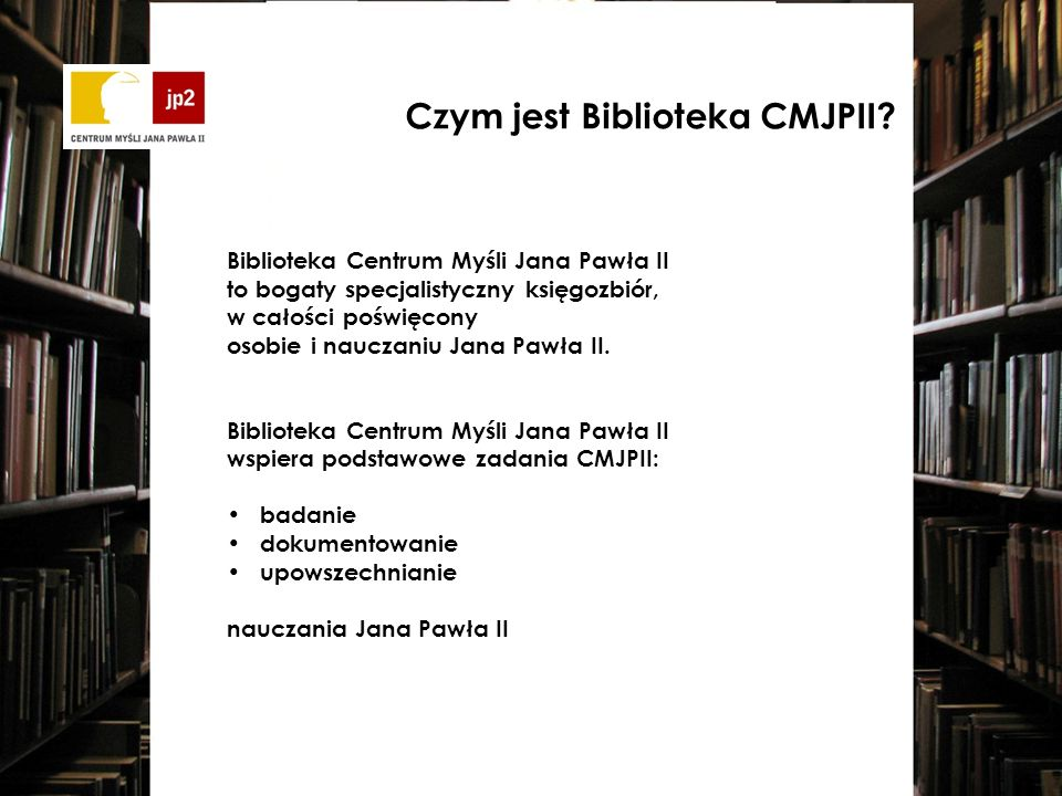 Biblioteka Centrum Myśli Jana Pawła II to bogaty specjalistyczny księgozbiór, w całości poświęcony osobie i nauczaniu Jana Pawła II.