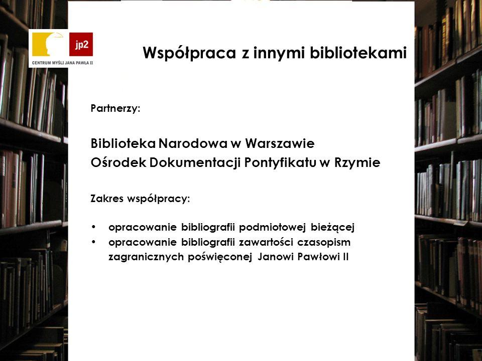 Partnerzy: Biblioteka Narodowa w Warszawie Ośrodek Dokumentacji Pontyfikatu w Rzymie Zakres współpracy: opracowanie bibliografii podmiotowej bieżącej opracowanie bibliografii zawartości czasopism zagranicznych poświęconej Janowi Pawłowi II Współpraca z innymi bibliotekami