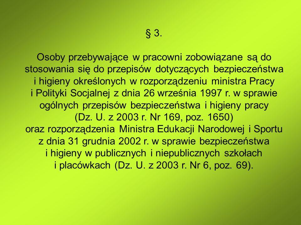 § 3. Osoby przebywające w pracowni zobowiązane są do stosowania się do przepisów dotyczących bezpieczeństwa i higieny określonych w rozporządzeniu min