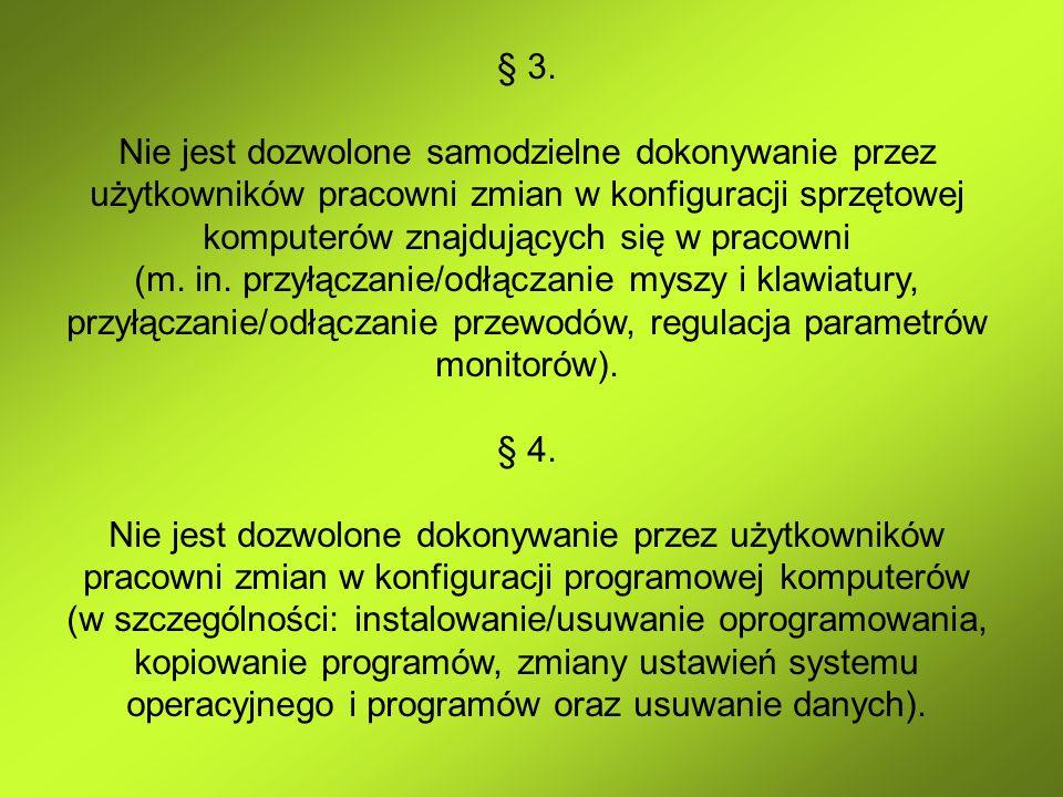 § 3. Nie jest dozwolone samodzielne dokonywanie przez użytkowników pracowni zmian w konfiguracji sprzętowej komputerów znajdujących się w pracowni (m.