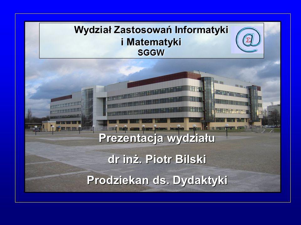 Wydział Zastosowań Informatyki i Matematyki SGGW Prezentacja wydziału dr inż. Piotr Bilski Prodziekan ds. Dydaktyki