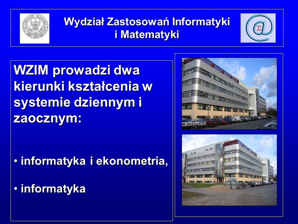 WZIM prowadzi dwa kierunki kształcenia w systemie dziennym i zaocznym: informatyka i ekonometria, informatyka i ekonometria, informatyka informatyka Wydział Zastosowań Informatyki i Matematyki
