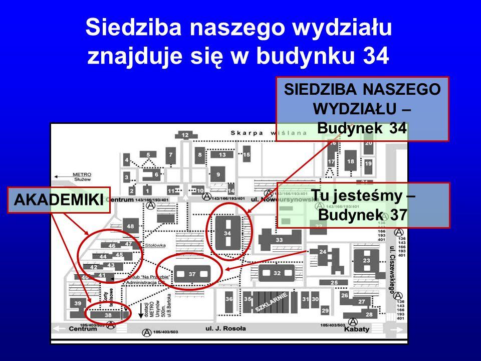 AKADEMIKI SIEDZIBA NASZEGO WYDZIAŁU – Budynek 34 Siedziba naszego wydziału znajduje się w budynku 34 Tu jesteśmy – Budynek 37